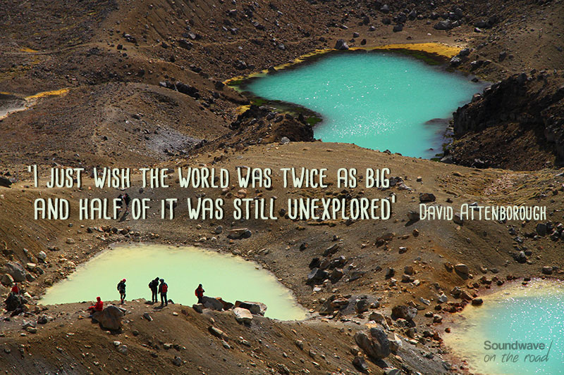 I just wish the world was twice as big and half of it was still unexplored