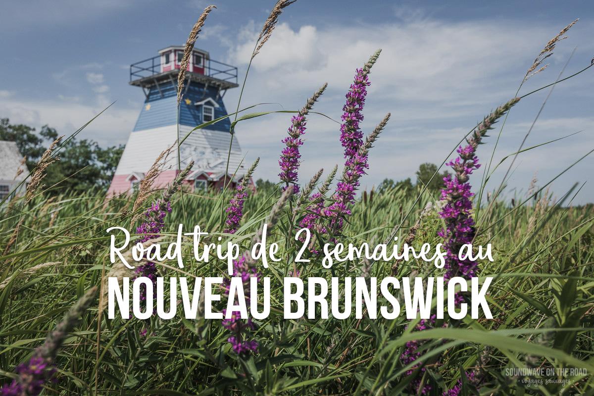 Road trip de deux semaines au Nouveau Brunswick - Blog Voyage Soundwave on the road